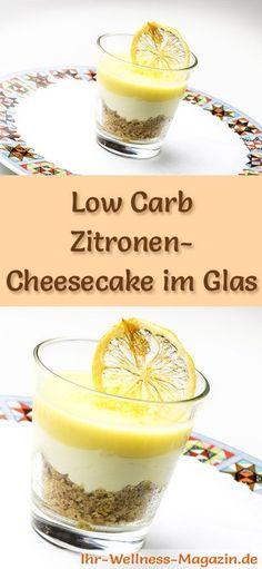 Rezept: Low Carb Zitronen-Cheesecake im Glas - ein kalorienreduziertes Low Carb Kuchen-Dessert im Glas - ohne Getreidemehl und ohne Zusatz von Zucker zubereitet ...