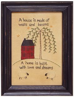 A house is made of walls and beams. A home is built with love and dreams.