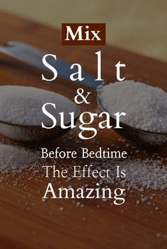 Mix Salt And Sugar Before Bedtime: The Effect Is Amazing