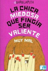 La chica misteriosa que fingía ser valiente muy mal, es un libro increíble que nos muestra una realidad social silenciosa, que afecta a más de una chica…