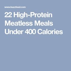 22 High-Protein Meatless Meals Under 400 Calories
