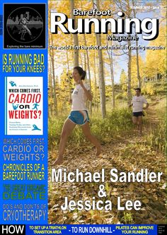 Barefoot Running Magazine - Issue 5. IN THIS ISSUE: An article on the Barefoot Runners Society, focus piece on Michael Sandler and Jessica Lee, the ins and outs of cryotherapy, running and your knees, some thoughts on organic produce, a piece on the myth of aging by Scott Sonnon, hints and tips on triathlon set up, Pilates and running by Chris Hunt, – plus the usual reviews, photos, letters, regular articles and blogs.