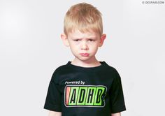 """POWERED BY ADHD - Some of us recall when it used to be called """"being a kid"""" and didn't require medication."""