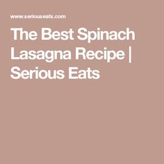 The Best Spinach Lasagna Recipe | Serious Eats