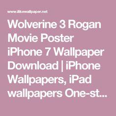 Wolverine 3 Rogan Movie Poster iPhone 7 Wallpaper Download | iPhone Wallpapers, iPad wallpapers One-stop Download