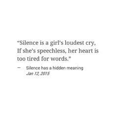 """""""Stille ist des Mädchens lautester Schrei, wenn sie sprachlos ist, ist ihr Herz für Worte zu müde."""""""