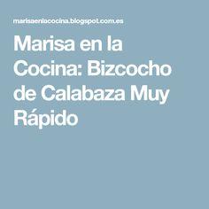 Marisa en la Cocina: Bizcocho de Calabaza Muy Rápido