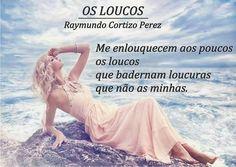 SONHOS, POESIAS E VERSOS - Raymundo Cortizo Perez: OS LOUCOS - 2185