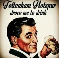 Spurs you drive me to drink