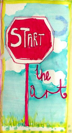 "Start the Art - from Jane Davenport  ""When I get stuck, I say those simple words to myself…  ""start the art Jane…. just start….""  Not ""I have to paint a masterpiece today"".  I don't have to create perfect art.  I don't even have to make 'good art'.  I just need to commence creating."""