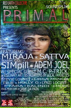 Santa Fe, NM Red Earth Artist Collective presets: Sounds Like Primal with special Guests Miraja (CO) Sattva (NM) SIMpill (NM) Adem Joel (NM) and special guest MC P-Trick (NM).   Visuals provided by special guest Ja...