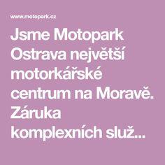 Jsme Motopark Ostrava největší motorkářské centrum na Moravě. Záruka komplexních služeb, spokojenosti a zábavy. Našim cílem je poskytnout zákazníkům...