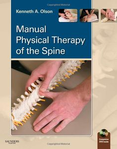 Manual Physical Therapy of the Spine, 1st Edition   by Kenneth A. Olson , PT , DHSc , OCS , FAAOMPT   ISBN: 9781416047490 | Copyright 2008 | Paperback