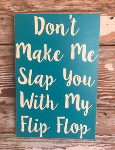 Dont Make Me Slap You With My Flip Flop. Funny Sayings for the home. Lake House decor DIY Wood Signs Decor Dont Flip Flop Funny Gift Home House lake sayings Sign Slap Wood Funny Wood Signs, Diy Wood Signs, Painted Wood Signs, Pallet Signs, Funny Camping Signs, Beach Signs Wooden, Hand Painted, Camping Sayings, Beachy Signs