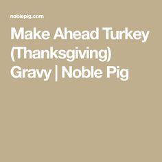 Make Ahead Turkey (Thanksgiving) Gravy   Noble Pig