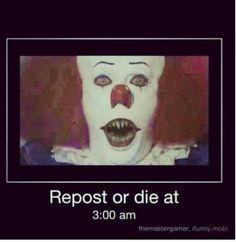 Ggg <<<< umm I'm not afraid of clowns but watever