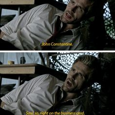 John Constantine, Says so, right on the business card your boss took from me.