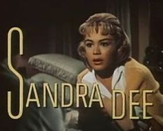 Sandra Dee (April 23, 1942 – February 20, 2005) was an American actress. Dee began her career as a model and progressed to film. Best known for her portrayal of ingenues, Dee won a Golden Globe Award in 1959 as one of the year's most promising newcomers, and over several years her films were popular.