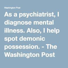 As a psychiatrist, I diagnose mental illness. Also, I help spot demonic possession. - The Washington Post