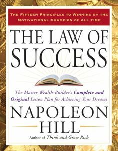 The Law of Success: The Master Wealth-Builder's Complete and Original Lesson Plan forAchieving YourDreams by Napoleon Hill. $12.18. 648 pages. Author: Napoleon Hill. Publisher: Tarcher; Original edition (December 26, 2008)