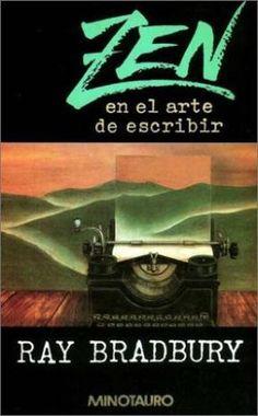 Zen en el Arte de Escribir - Ray Bradbury http://rinconrevuelto.blogspot.com.es/2015/05/zen-en-el-arte-de-escribir-ray-bradbury.html