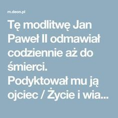 Tę modlitwę Jan Paweł II odmawiał codziennie aż do śmierci. Podyktował mu ją ojciec / Życie i wiara Cute Profile Pictures, Self Development, Wise Words, Catholic, Prayers, Inspirational Quotes, Faith, God, Humor