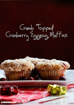 Crumb Topped Cranberry Eggnog Muffins