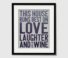 Modern Quote This House Runs Best on Love Laughter and Wine Art Print / Home Vineyard Decor / Vino Bar  / 8x10 / Wall Art / House Warming on Etsy, $15.00