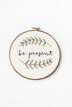 Be Present | Hand Embroidery Hoop Art