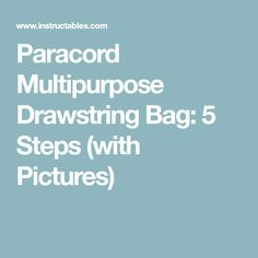 Paracord Multipurpose Drawstring Bag: 5 Steps (with Pictures)