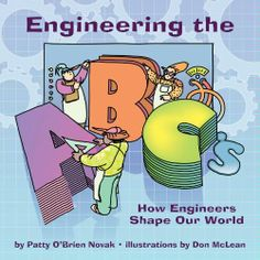 Engineering the ABC's: How Engineers Shape Our World by Patty O'Brien Novak