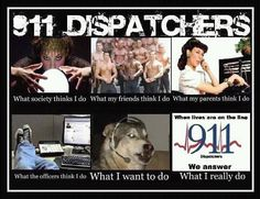 As a Police 911 Dispatcher, I say. Cops Humor, Police Humor, Funny Police, Police Wife, Police Dispatcher, No Kidding, Love My Job, True Friends, Law Enforcement