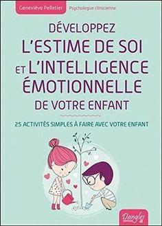 Développez l'estime de soi et l'intelligence émotionnelle de votre enfant : 25 activités pour les enfants