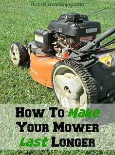 Do you have to get a new mower every few years? Check out these tips on How To Make Your Mower Last Longer! http://reusegrowenjoy.com/how-to-make-your-mower-last-longer/