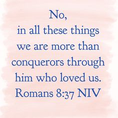No, in all these things we are more than conquerors through him who loved us. Romans 8:37 NIV HealthyFamilyMatters.com #faith #healthylifestyle #wellness #weightlossjourney
