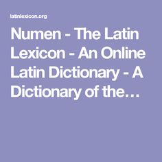 Numen - The Latin Lexicon - An Online Latin Dictionary - A Dictionary of the…