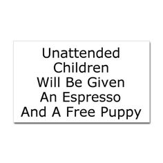 Shop Unattended Children Ash Grey Women's Classic T-Shirt designed by Best in the Verse. Free Puppies, Fade Designs, Political Views, I Love To Laugh, Great Words, Funny Signs, Short Sleeve Tee, Laughter, Funny Quotes
