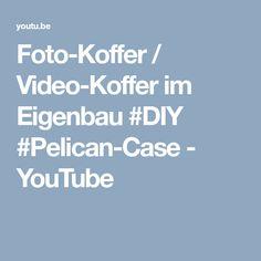 Foto-Koffer / Video-Koffer im Eigenbau #DIY #Pelican-Case - YouTube