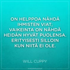 On helppoa nähdä ihmisten viat… Seriously Funny, Cute Pictures, Have Fun, Inspirational Quotes, Good Things, Thoughts, Sayings, Life, Life Coach Quotes