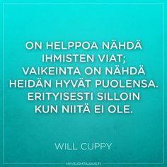 On helppoa nähdä ihmisten viat; vaikeinta on nähdä heidän hyvät puolensa. Erityisesti silloin kun niitä ei ole. — Will Cuppy