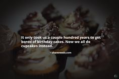 It only took us a couple hundred years to get bored of birthday cakes. Now we all do cupcakes instead.