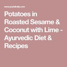Potatoes in Roasted Sesame & Coconut with Lime - Ayurvedic Diet & Recipes