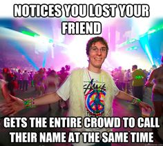 notices you lost your friend gets the entire crowd to call t - Good Guy Raver