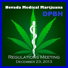 The Nevada DPBH scheduled a public workshop for Monday, December 23, 2013. This meeting is to get input regarding proposed Amendments to NAC453A which could become Nevada Medical #Marijuana Regulations and public comments are being solicited.