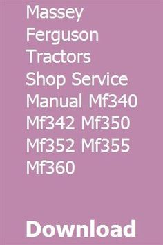 MASSEY FERGUSON TRACTORS SHOP SERVICE MANUAL MF340 MF342 MF350 MF352 MF355 MF360