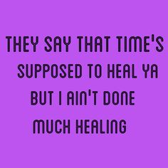 Sure, time can heal you if you have awesome parents, amazing supportive friends, a great job with an understanding boss. The rest of us need therapy! Song Lyric Quotes, Love Songs Lyrics, Music Lyrics, Music Sayings, Music Quotes, 90 Songs, Supportive Friends, Singing Career, Soundtrack To My Life