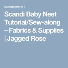 Scandi Baby Nest Tutorial/Sew-along – Fabrics & Supplies   Jagged Rose