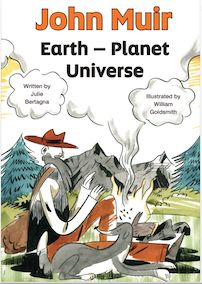 John Muir, Earth - Planet Universe, by Jule Bartagna and illustrated by William Goldsmith