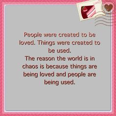 Love the people in your life, not the things.