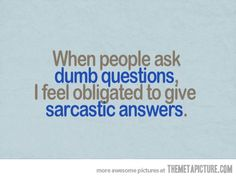 Sarcasm Quotes | View Full Size | More funny dumb question sarcastic answer quote |